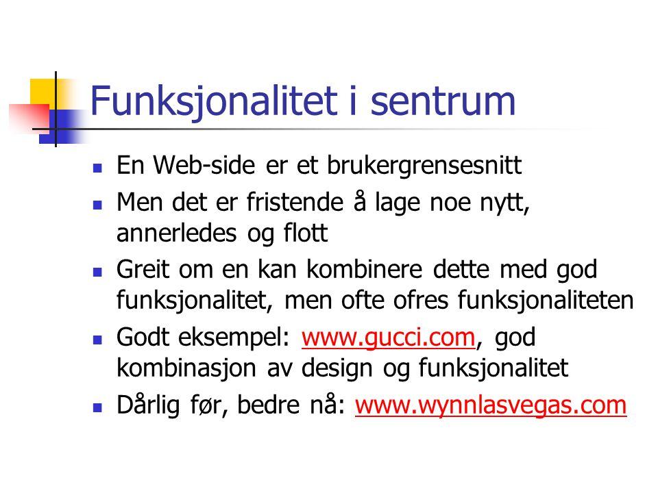 Funksjonalitet i sentrum  En Web-side er et brukergrensesnitt  Men det er fristende å lage noe nytt, annerledes og flott  Greit om en kan kombinere