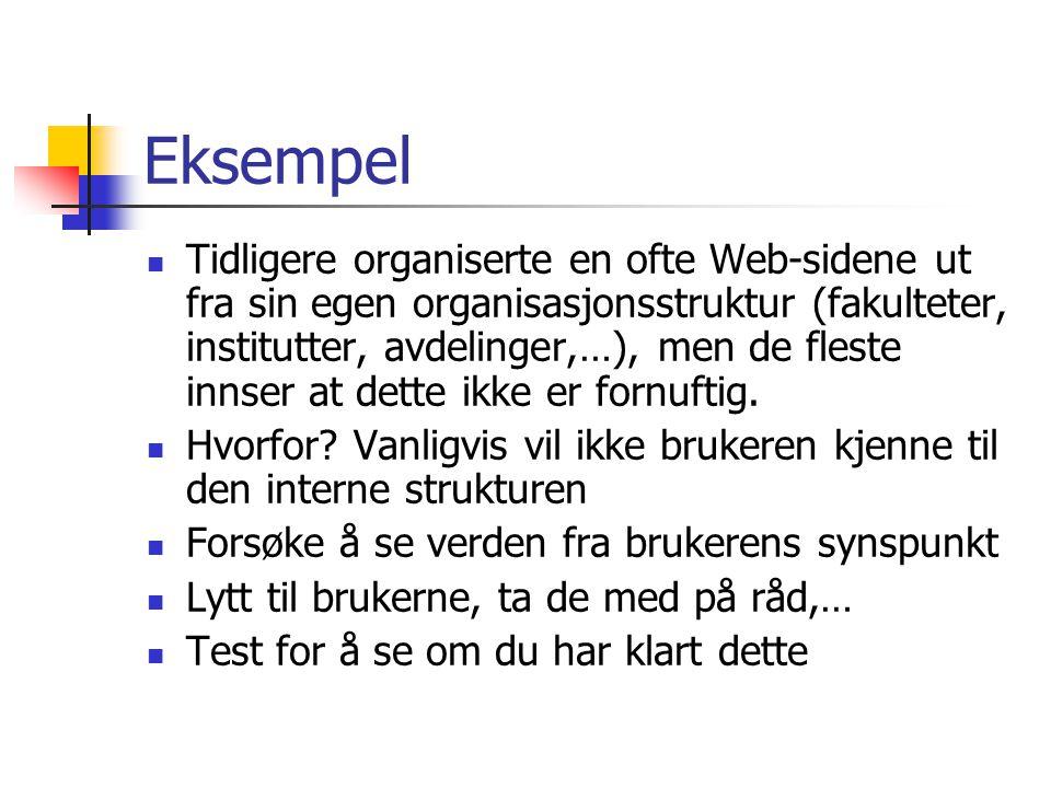 Eksempel  Tidligere organiserte en ofte Web-sidene ut fra sin egen organisasjonsstruktur (fakulteter, institutter, avdelinger,…), men de fleste innse