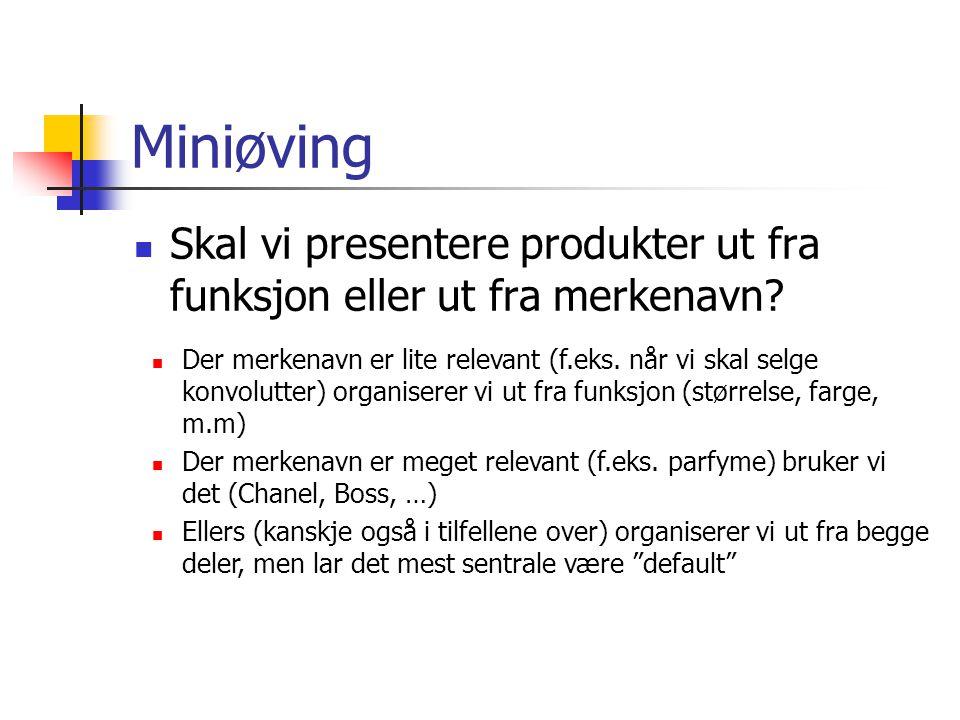 Miniøving  Skal vi presentere produkter ut fra funksjon eller ut fra merkenavn?  Der merkenavn er lite relevant (f.eks. når vi skal selge konvolutte