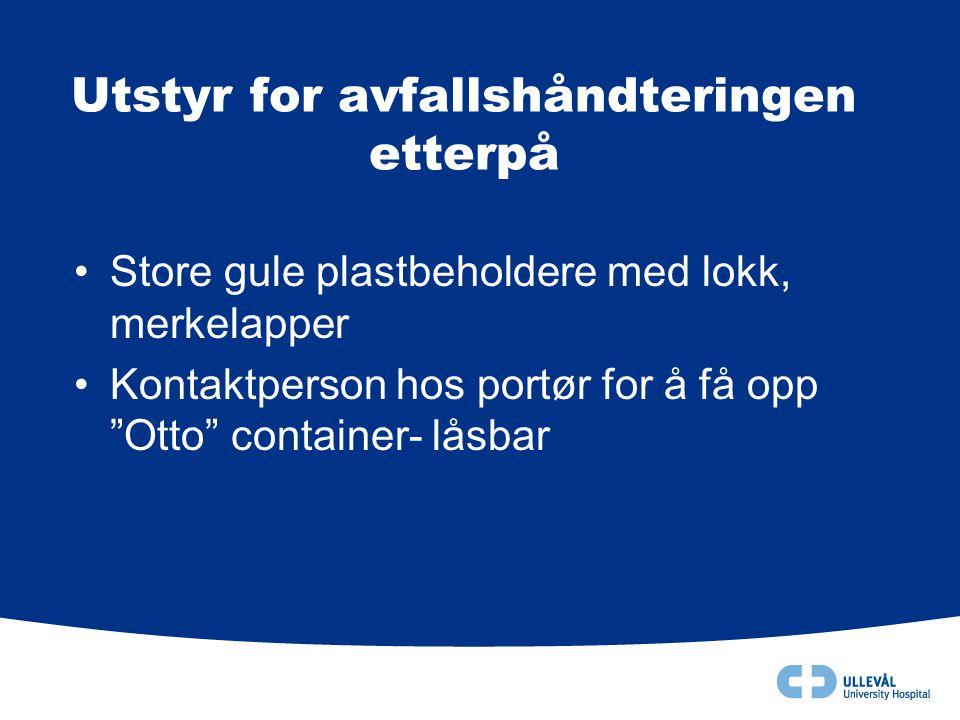 """Utstyr for avfallshåndteringen etterpå •Store gule plastbeholdere med lokk, merkelapper •Kontaktperson hos portør for å få opp """"Otto"""" container- låsba"""