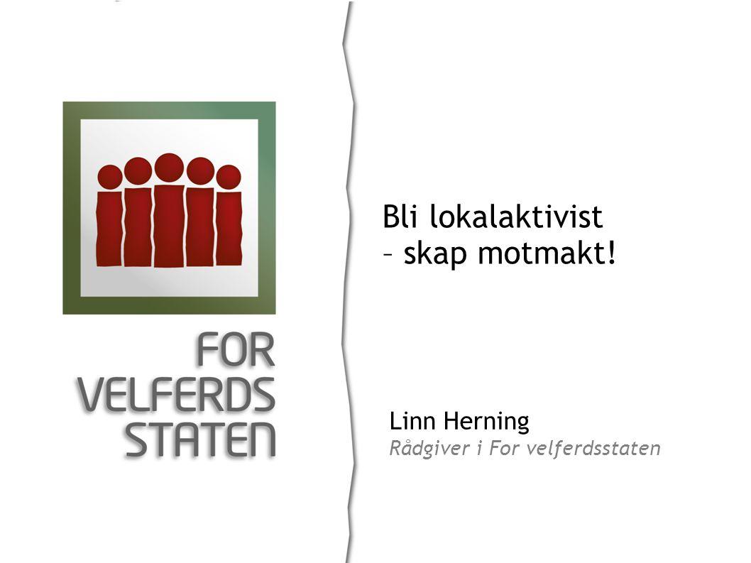 Linn Herning Rådgiver i For velferdsstaten Bli lokalaktivist – skap motmakt!