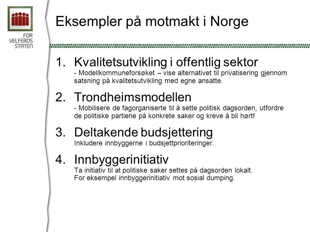 Eksempler på motmakt i Norge 1.Kvalitetsutvikling i offentlig sektor - Modellkommuneforsøket – vise alternativet til privatisering gjennom satsning på kvalitetsutvikling med egne ansatte.
