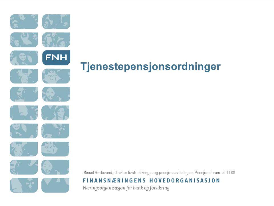 Tjenestepensjonsordninger Sissel Rødevand, direktør livsforsikrings- og pensjonsavdelingen, Pensjonsforum 14.11.08