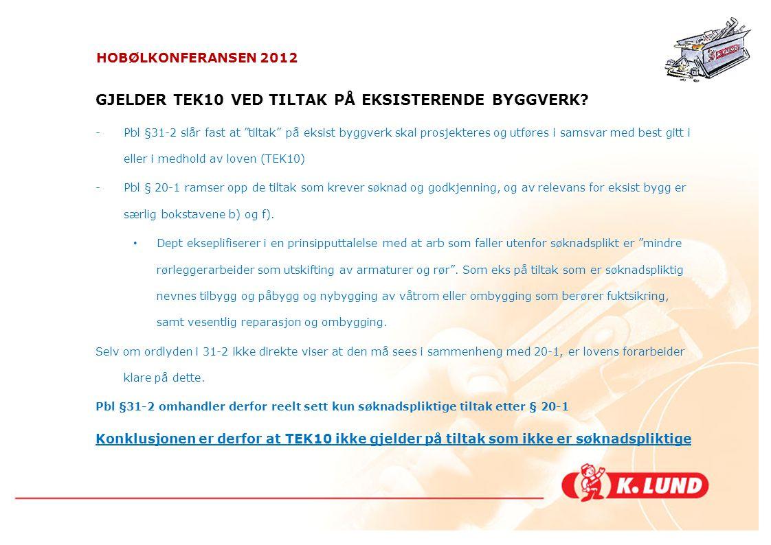 """HOBØLKONFERANSEN 2012 GJELDER TEK10 VED TILTAK PÅ EKSISTERENDE BYGGVERK? -Pbl §31-2 slår fast at """"tiltak"""" på eksist byggverk skal prosjekteres og utfø"""