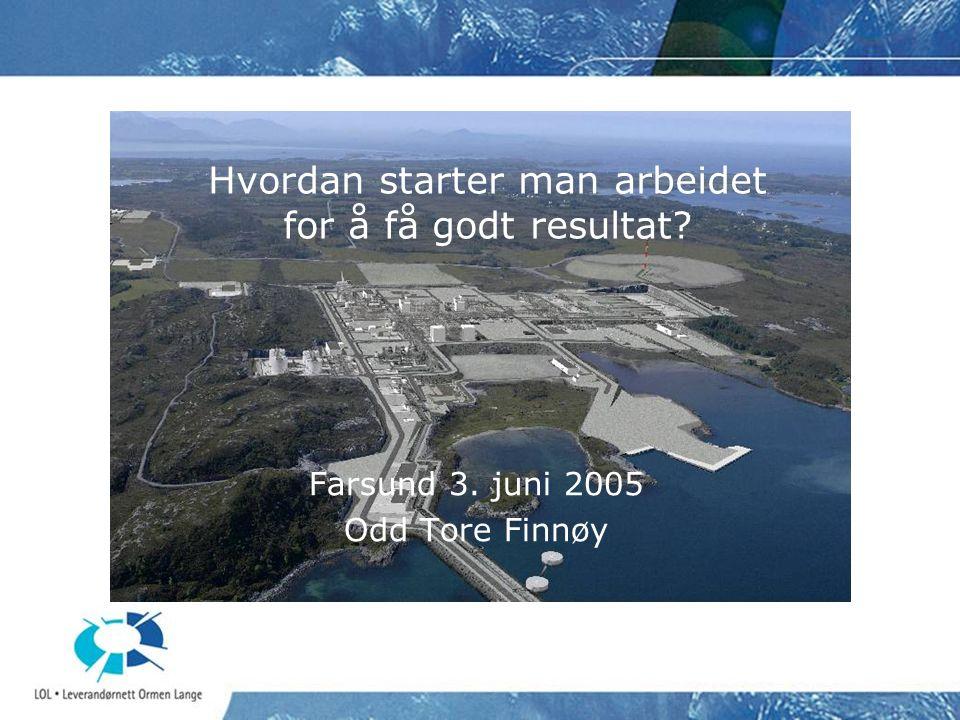 Hvordan starter man arbeidet for å få godt resultat? Farsund 3. juni 2005 Odd Tore Finnøy