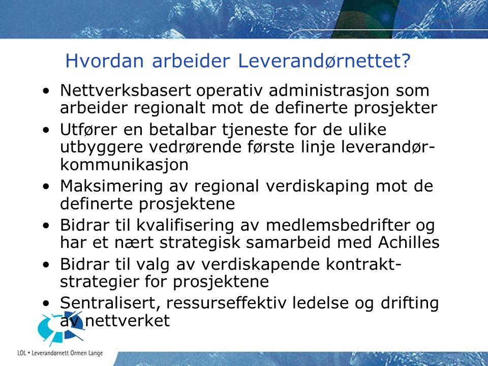 Hvordan arbeider Leverandørnettet? •Nettverksbasert operativ administrasjon som arbeider regionalt mot de definerte prosjekter •Utfører en betalbar tj