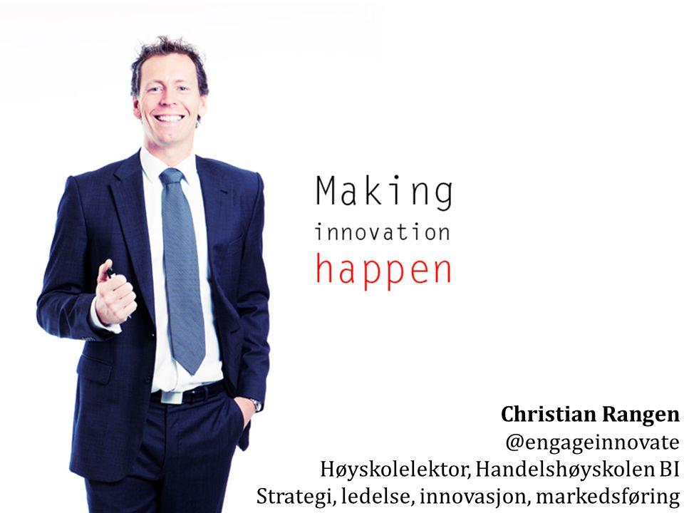 Christian Rangen @engageinnovate Høyskolelektor, Handelshøyskolen BI Strategi, ledelse, innovasjon, markedsføring