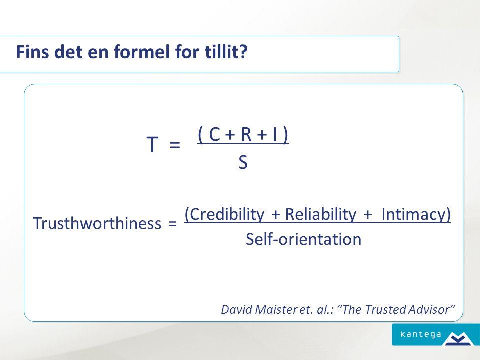 "Fins det en formel for tillit? ( C + R + I ) S (Credibility + Reliability + Intimacy) Self-orientation David Maister et. al.: ""The Trusted Advisor"" ("