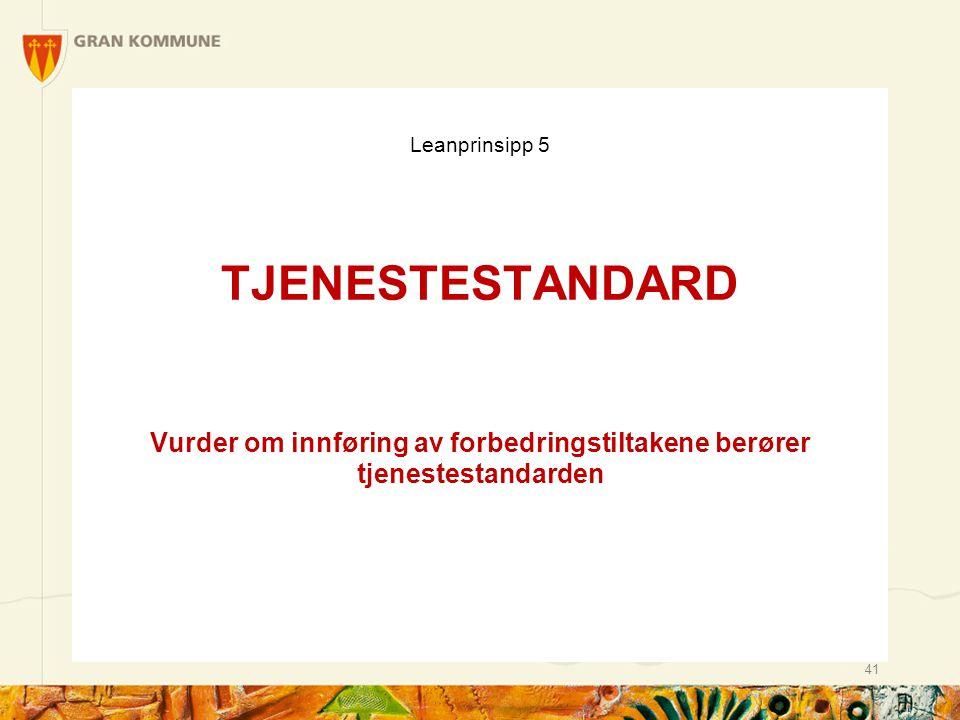 Leanprinsipp 5 TJENESTESTANDARD Vurder om innføring av forbedringstiltakene berører tjenestestandarden 41