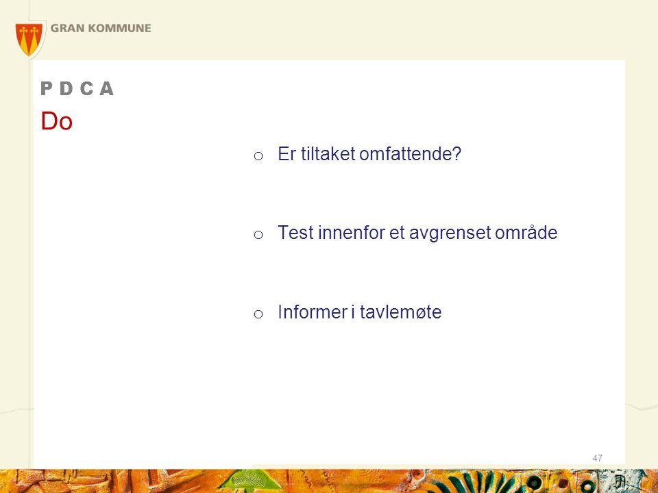 P D C A o Er tiltaket omfattende? o Test innenfor et avgrenset område o Informer i tavlemøte Do 47