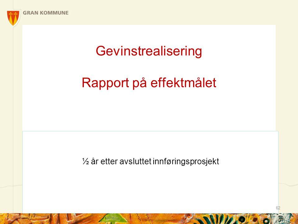 Gevinstrealisering Rapport på effektmålet ½ år etter avsluttet innføringsprosjekt 62