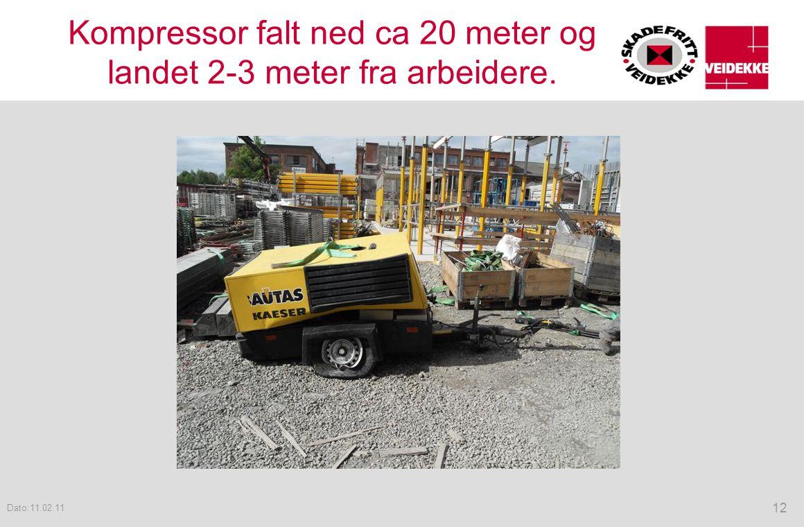 Kompressor falt ned ca 20 meter og landet 2-3 meter fra arbeidere. 12 Dato:11.02.11