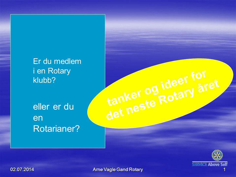 02.07.2014Arne Vagle Gand Rotary1 tanker og ideer for det neste Rotary året Er du medlem i en Rotary klubb? eller er du en Rotarianer?
