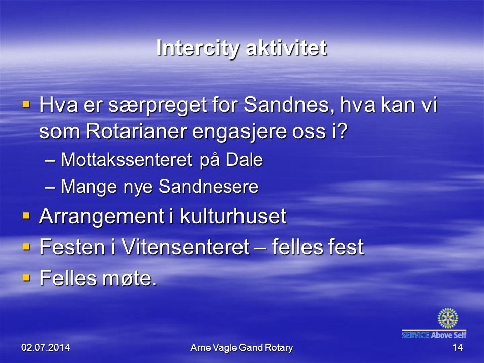 Intercity aktivitet  Hva er særpreget for Sandnes, hva kan vi som Rotarianer engasjere oss i? –Mottakssenteret på Dale –Mange nye Sandnesere  Arrang