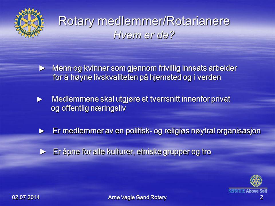 02.07.2014Arne Vagle Gand Rotary2 Rotary medlemmer/Rotarianere Hvem er de? ► Medlemmene skal utgjøre et tverrsnitt innenfor privat og offentlig næring