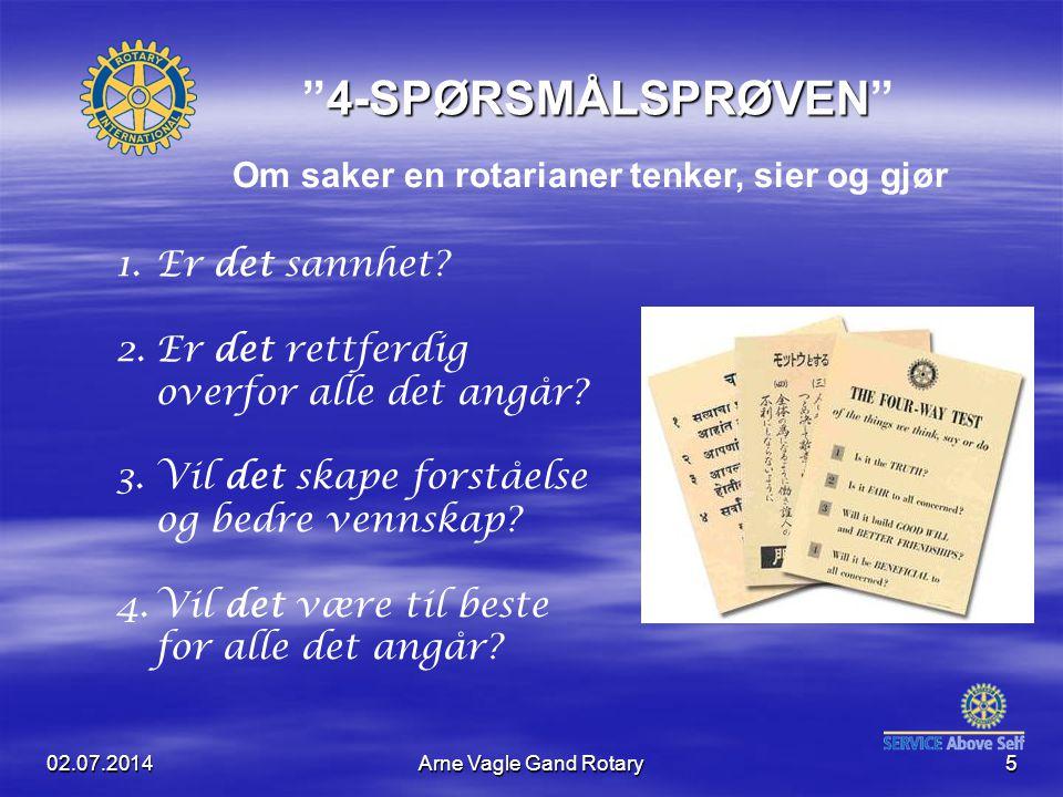 """02.07.2014Arne Vagle Gand Rotary5 4-SPØRSMÅLSPRØVEN """"4-SPØRSMÅLSPRØVEN"""" Om saker en rotarianer tenker, sier og gjør 1.Er det sannhet? 2.Er det rettfer"""