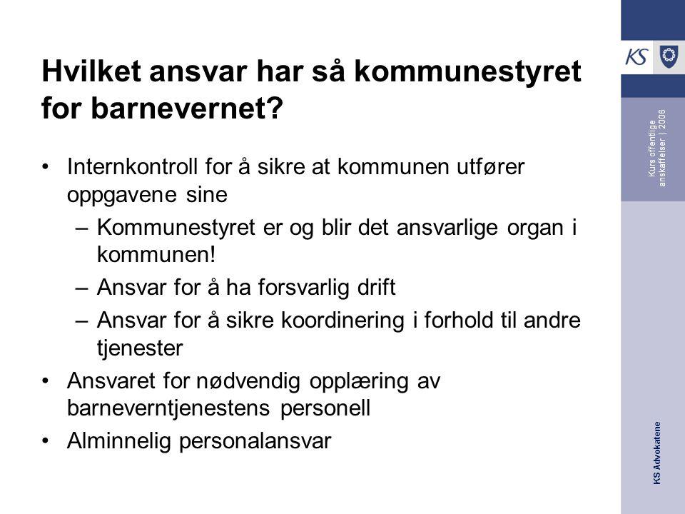KS Advokatene Kurs offentlige anskaffelser | 2006 Hvilket ansvar har så kommunestyret for barnevernet.