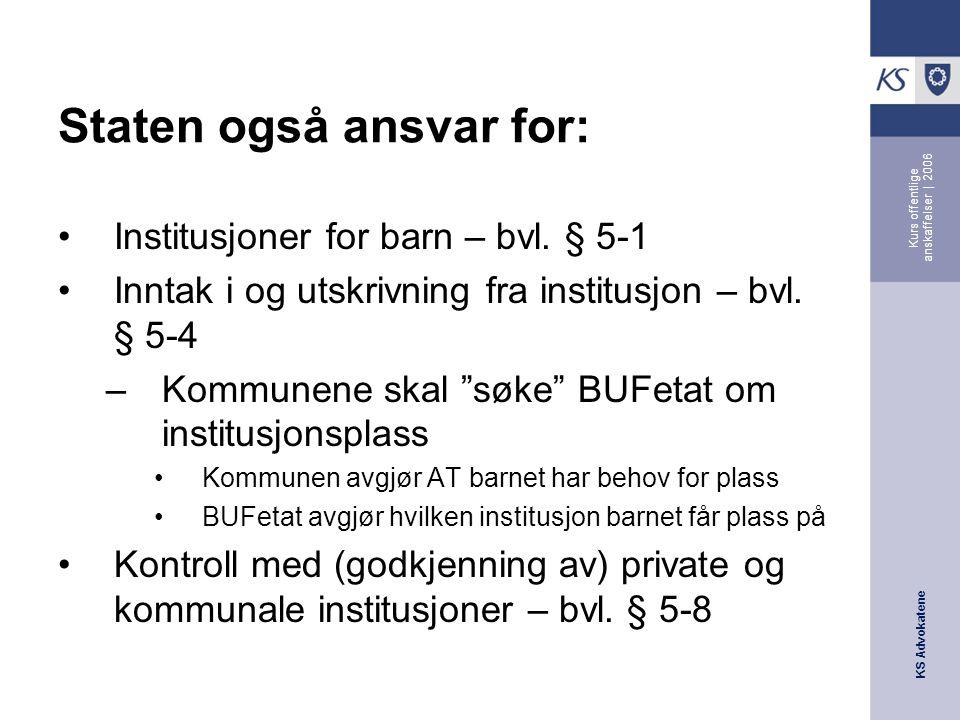 KS Advokatene Kurs offentlige anskaffelser | 2006 Staten også ansvar for: •Institusjoner for barn – bvl.