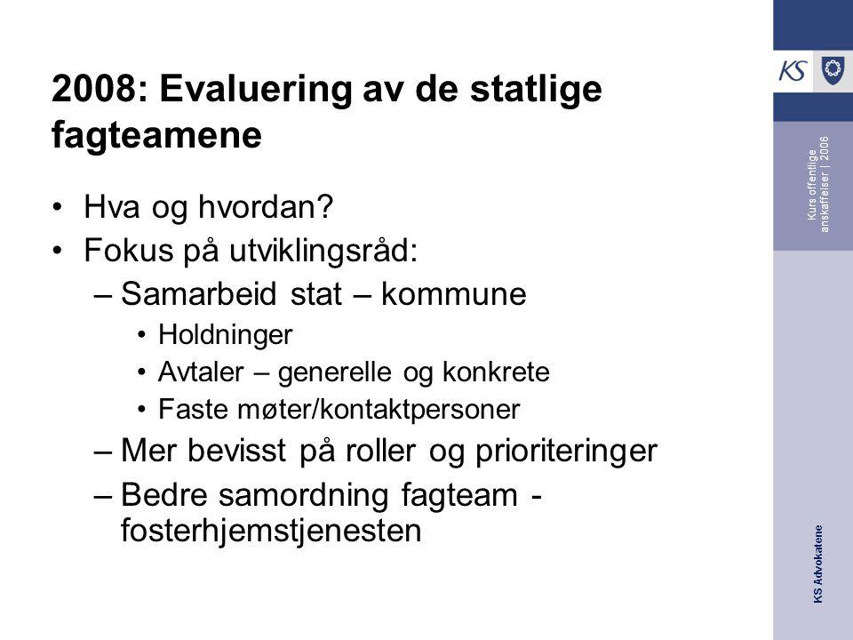 KS Advokatene Kurs offentlige anskaffelser | 2006 2008: Evaluering av de statlige fagteamene •Hva og hvordan.