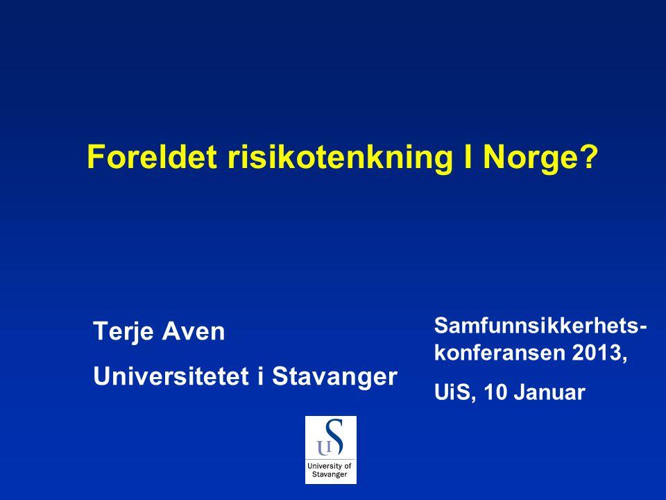 Foreldet risikotenkning I Norge? Terje Aven Universitetet i Stavanger Samfunnsikkerhets- konferansen 2013, UiS, 10 Januar