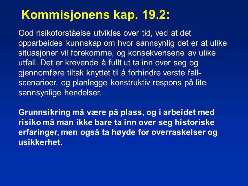 Kommisjonens kap. 19.2: God risikoforståelse utvikles over tid, ved at det opparbeides kunnskap om hvor sannsynlig det er at ulike situasjoner vil for