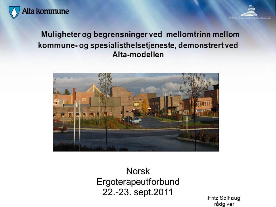 Muligheter og begrensninger ved mellomtrinn mellom kommune- og spesialisthelsetjeneste, demonstrert ved Alta-modellen Fritz Solhaug rådgiver Norsk Erg