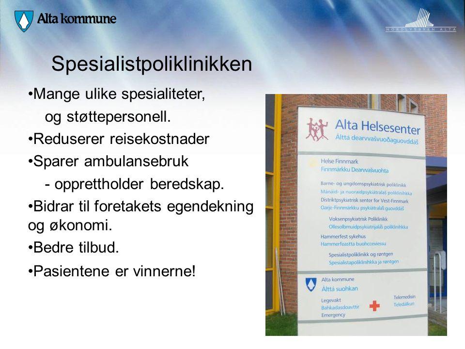 Spesialistpoliklinikken • Mange ulike spesialiteter, og støttepersonell. • Reduserer reisekostnader • Sparer ambulansebruk - opprettholder beredskap.