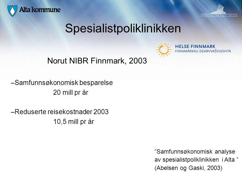 """Spesialistpoliklinikken Norut NIBR Finnmark, 2003 – Samfunnsøkonomisk besparelse 20 mill pr år – Reduserte reisekostnader 2003 10,5 mill pr år """"Samfun"""
