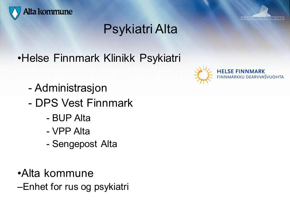 Psykiatri Alta • Helse Finnmark Klinikk Psykiatri - Administrasjon - DPS Vest Finnmark - BUP Alta - VPP Alta - Sengepost Alta • Alta kommune – Enhet f