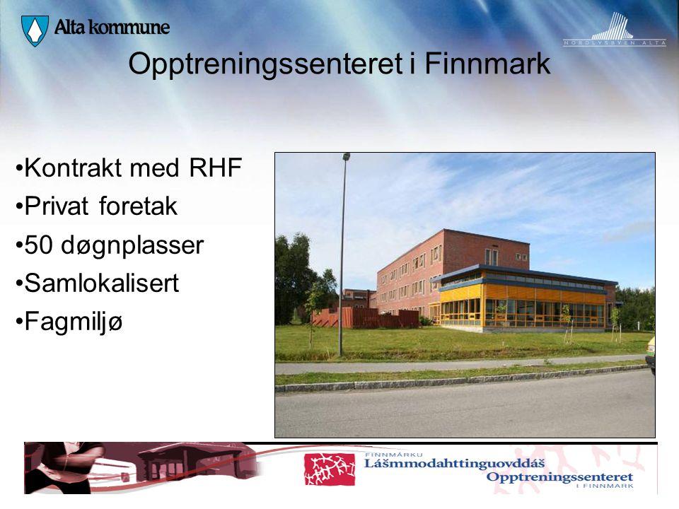 Opptreningssenteret i Finnmark • Kontrakt med RHF • Privat foretak • 50 døgnplasser • Samlokalisert • Fagmiljø