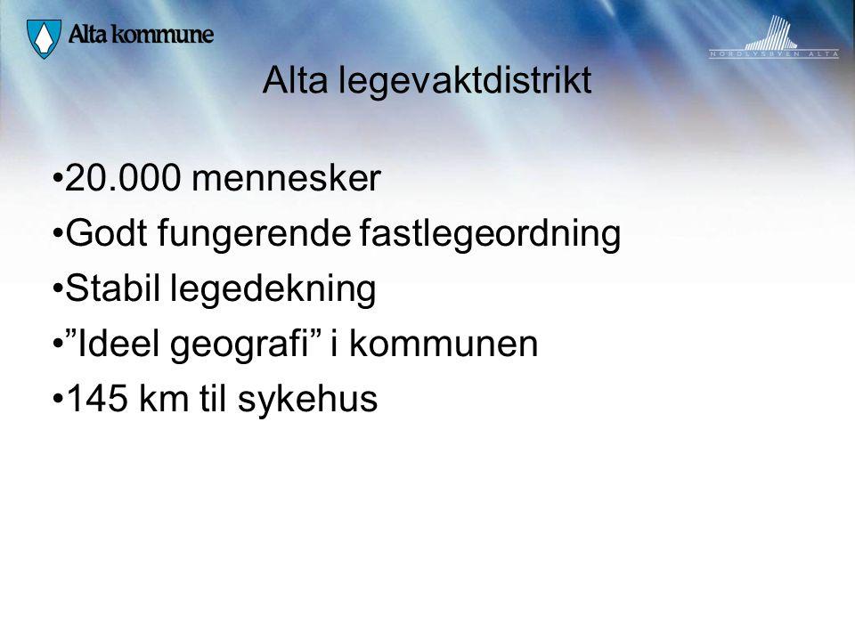 "Alta legevaktdistrikt • 20.000 mennesker • Godt fungerende fastlegeordning • Stabil legedekning • ""Ideel geografi"" i kommunen • 145 km til sykehus"