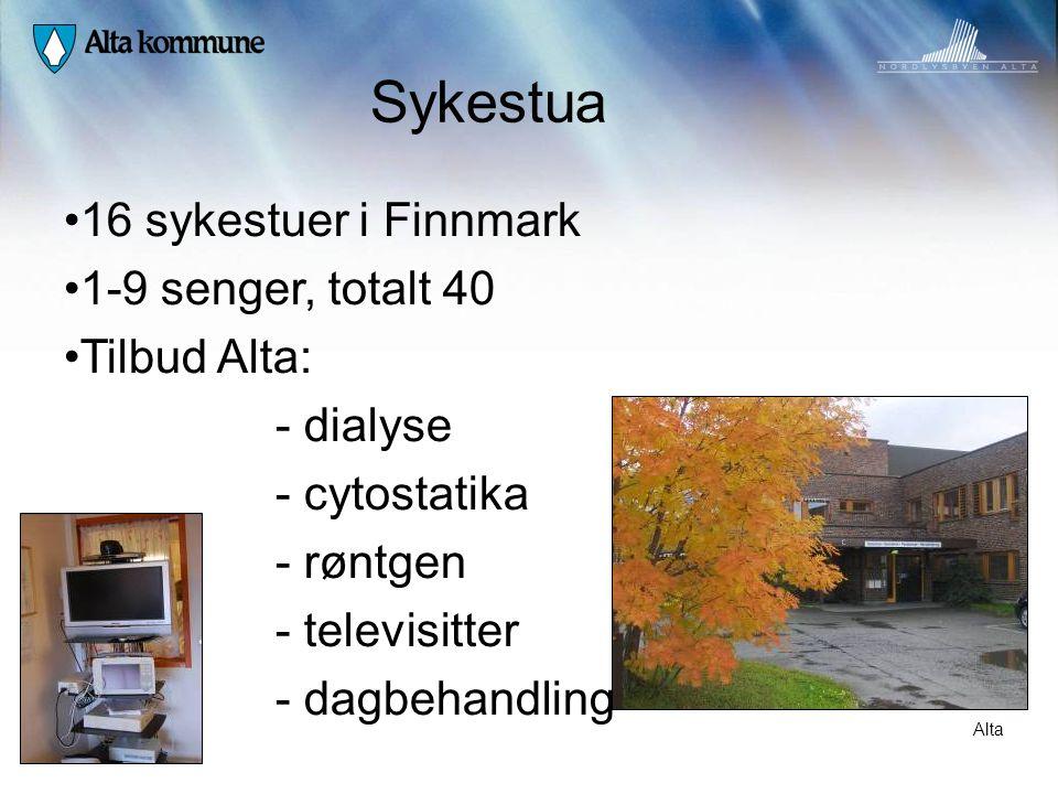 Sykestua • 16 sykestuer i Finnmark • 1-9 senger, totalt 40 • Tilbud Alta: - dialyse - cytostatika - røntgen - televisitter - dagbehandling Alta