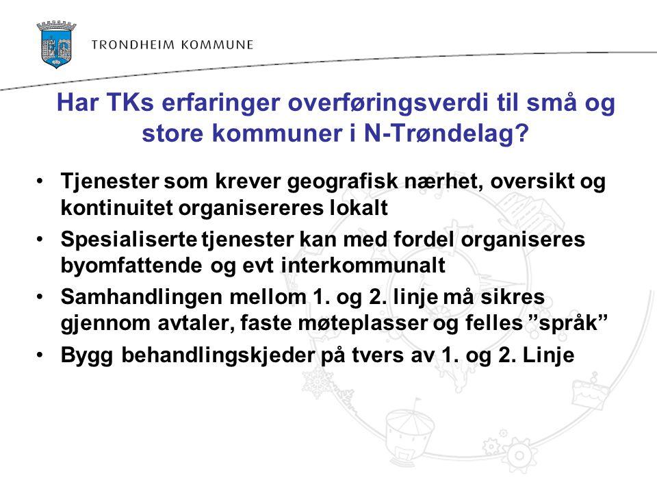 Har TKs erfaringer overføringsverdi til små og store kommuner i N-Trøndelag? •Tjenester som krever geografisk nærhet, oversikt og kontinuitet organise