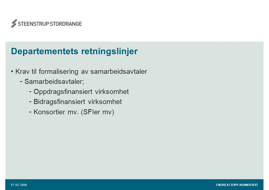 Departementets retningslinjer •Krav til formalisering av samarbeidsavtaler - Samarbeidsavtaler; - Oppdragsfinansiert virksomhet - Bidragsfinansiert vi