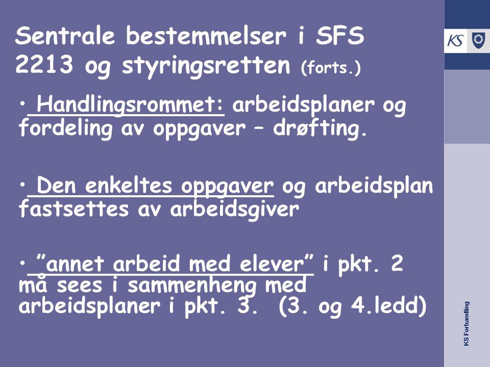 KS Forhandling Sentrale bestemmelser i SFS 2213 og styringsretten (forts.) • Handlingsrommet: arbeidsplaner og fordeling av oppgaver – drøfting. • Den