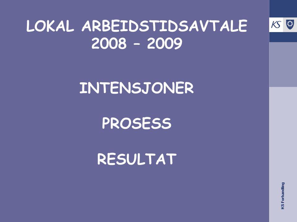 KS Forhandling LOKAL ARBEIDSTIDSAVTALE 2008 – 2009 INTENSJONER PROSESS RESULTAT