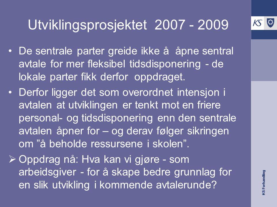 KS Forhandling Utviklingsprosjektet 2007 - 2009 •De sentrale parter greide ikke å åpne sentral avtale for mer fleksibel tidsdisponering - de lokale parter fikk derfor oppdraget.
