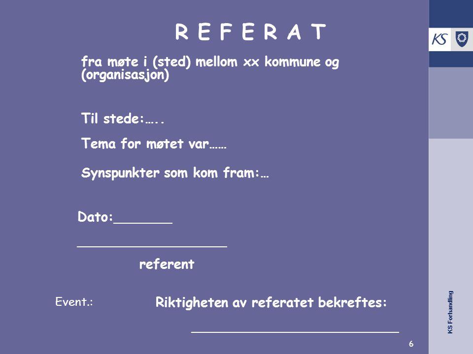 KS Forhandling R E F E R A T fra møte i (sted) mellom xx kommune og (organisasjon) Til stede:…..
