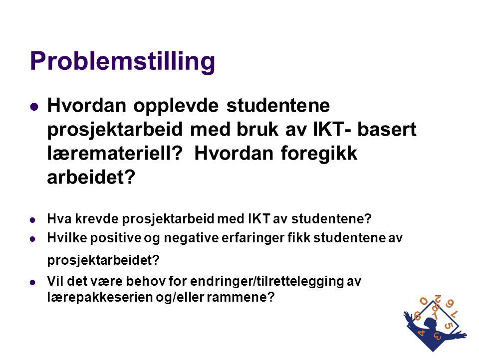 Problemstilling  Hvordan opplevde studentene prosjektarbeid med bruk av IKT- basert læremateriell? Hvordan foregikk arbeidet?  Hva krevde prosjektar