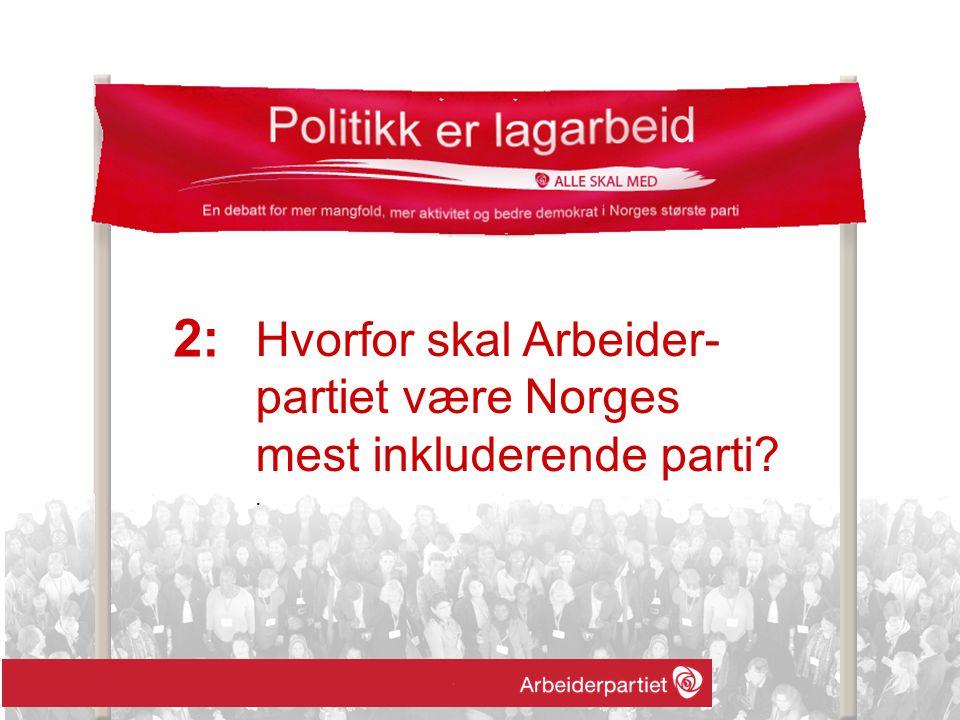 Hvorfor skal Arbeider- partiet være Norges mest inkluderende parti . 2: