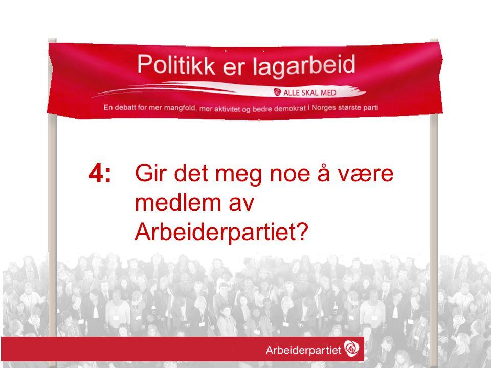 Gir det meg noe å være medlem av Arbeiderpartiet? 4: