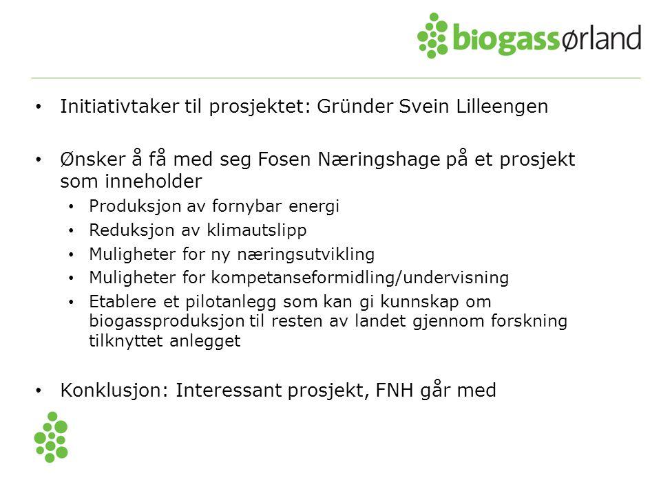 • Initiativtaker til prosjektet: Gründer Svein Lilleengen • Ønsker å få med seg Fosen Næringshage på et prosjekt som inneholder • Produksjon av fornyb
