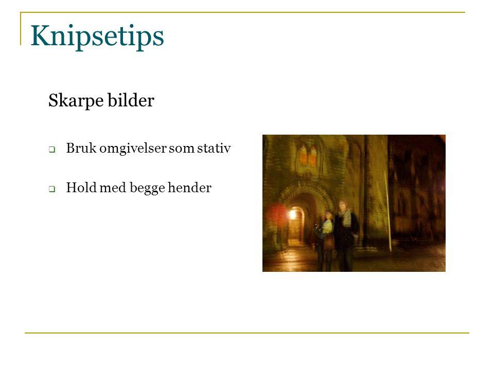 Knipsetips Skarpe bilder  Bruk omgivelser som stativ  Hold med begge hender