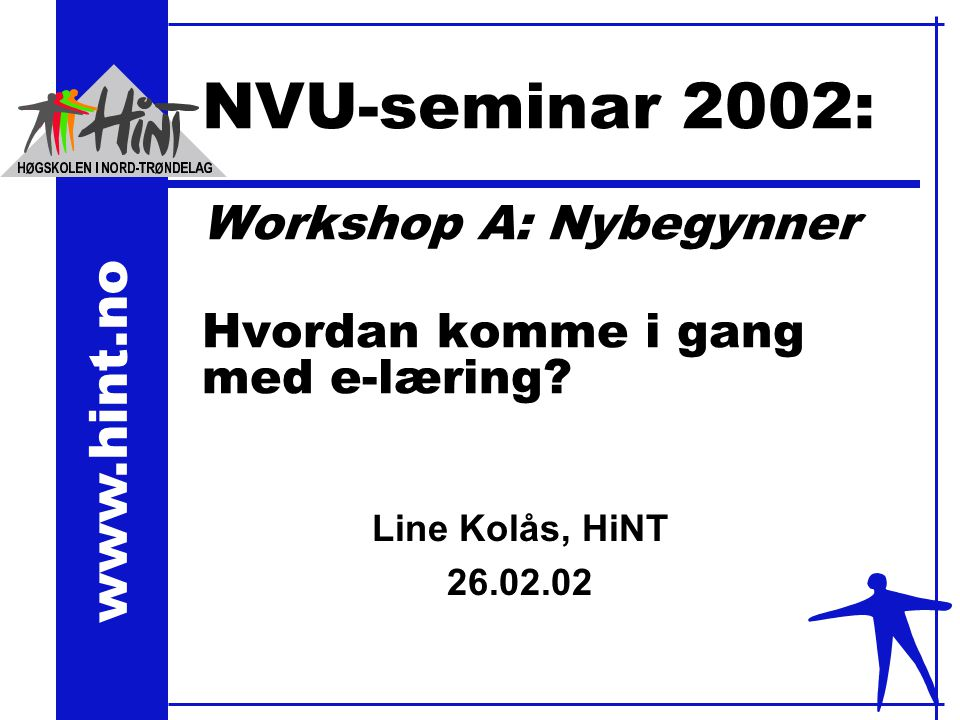 www.hint.no NVU-seminar 2002: Workshop A: Nybegynner Hvordan komme i gang med e-læring.