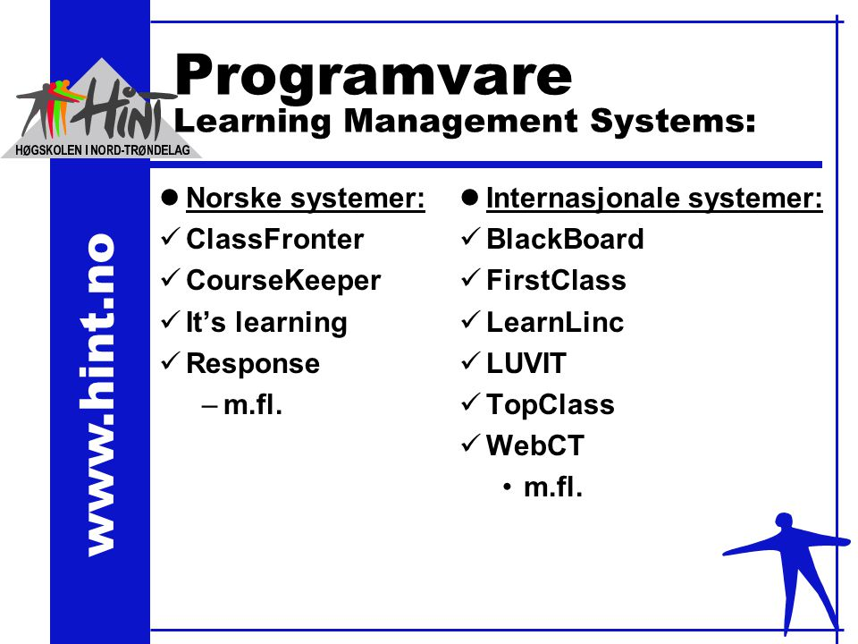 Programvare Learning Management Systems: lNorske systemer:  ClassFronter  CourseKeeper  It's learning  Response –m.fl.