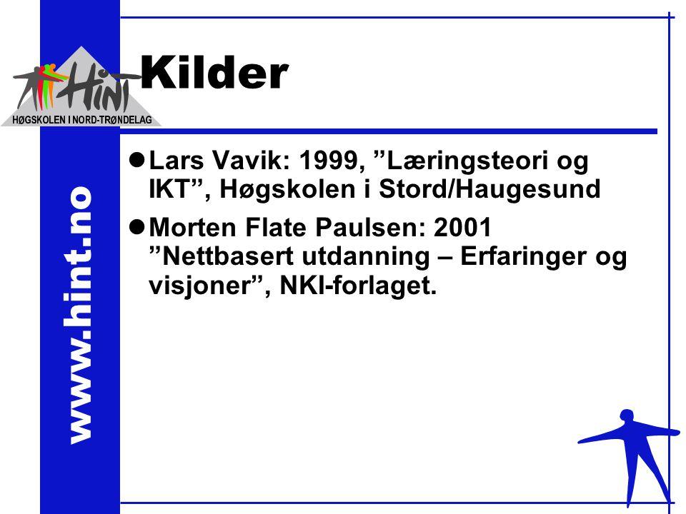 www.hint.no Kilder lLars Vavik: 1999, Læringsteori og IKT , Høgskolen i Stord/Haugesund lMorten Flate Paulsen: 2001 Nettbasert utdanning – Erfaringer og visjoner , NKI-forlaget.