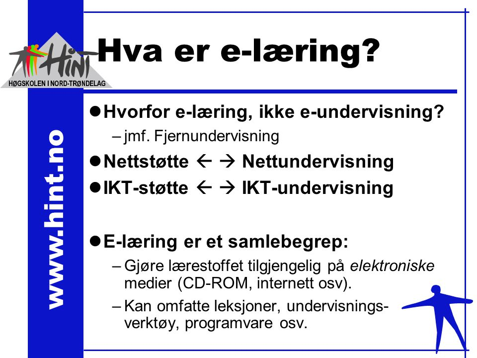 www.hint.no Programvare Learning Management Systems: lNorske systemer:  ClassFronter  CourseKeeper  It's learning  Response –m.fl.
