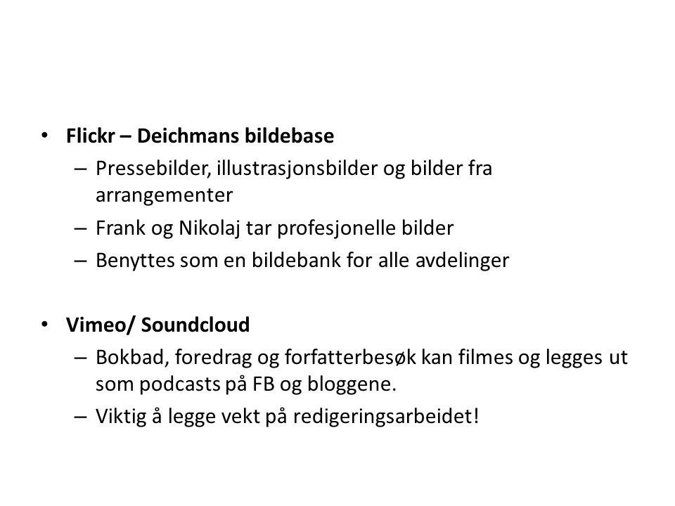 • Flickr – Deichmans bildebase – Pressebilder, illustrasjonsbilder og bilder fra arrangementer – Frank og Nikolaj tar profesjonelle bilder – Benyttes som en bildebank for alle avdelinger • Vimeo/ Soundcloud – Bokbad, foredrag og forfatterbesøk kan filmes og legges ut som podcasts på FB og bloggene.