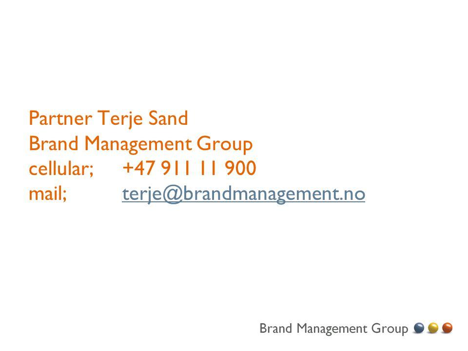 Partner Terje Sand Brand Management Group cellular;+47 911 11 900 mail;terje@brandmanagement.noterje@brandmanagement.no