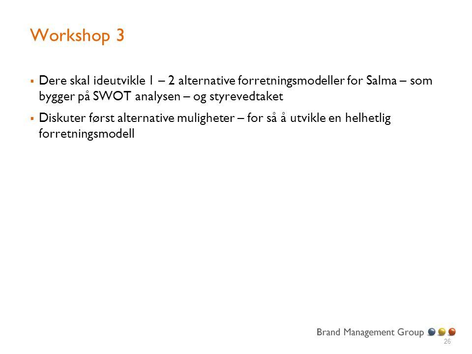 Workshop 3  Dere skal ideutvikle 1 – 2 alternative forretningsmodeller for Salma – som bygger på SWOT analysen – og styrevedtaket  Diskuter først al